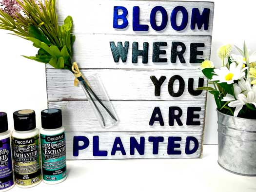 """Bloom where you are planted"" spring home decor displayed with DecoArt Enchanted shimmer paints and florals"