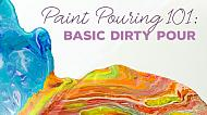 Paint Pouring 101: Basic Dirty Pour