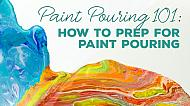Paint Pouring 101: How to Prep for Paint Pouring