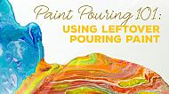 Paint Pouring 101: Using Leftover Paint