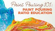 Paint Pouring 101: Pouring Medium to Paint Ratios